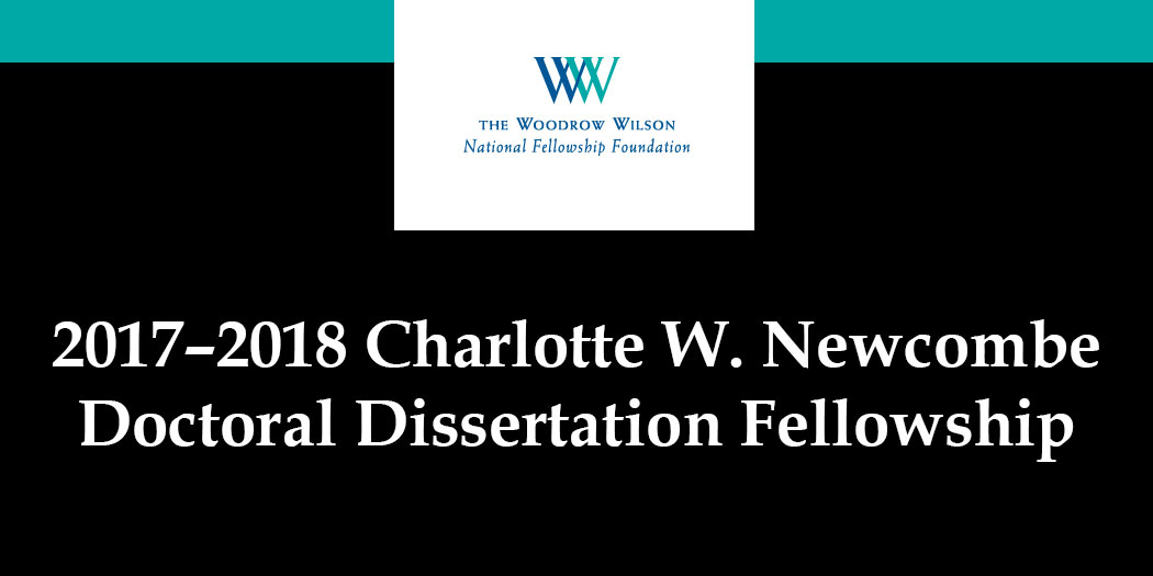 newcombe dissertation fellowships Jennifer quigley, a thd candidate, has been named one of 21 charlotte w newcombe doctoral dissertation fellows for 2017 at the woodrow wilson national fellowship foundation.