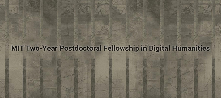 MIT Two-Year Postdoctoral Fellowship in Digital Humanities